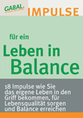 Leben in Balance – 18 Impulse, wie Sie das eigene Leben in den Griff bekommen, für Lebensqualität sorgen und Balance erreichen.