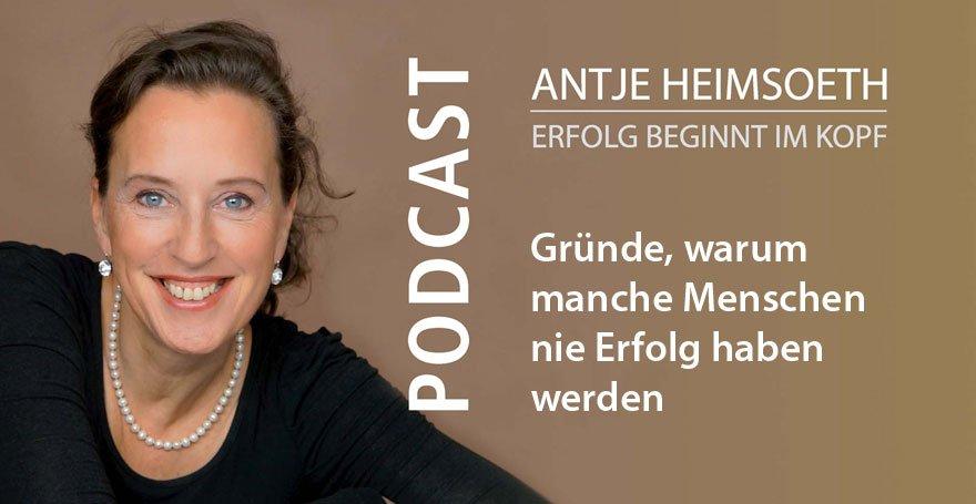 Gründe, warum manche Menschen nie Erfolg haben werden - Podcast Antje Heimsoeth