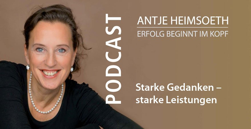 Starke Gedanken – starke Leistungen - Podcast Antje Heimsoeth