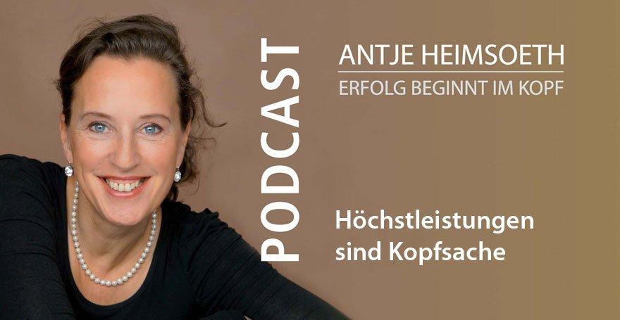 Höchstleistungen sind Kopfsache - Podcast Antje Heimsoeth