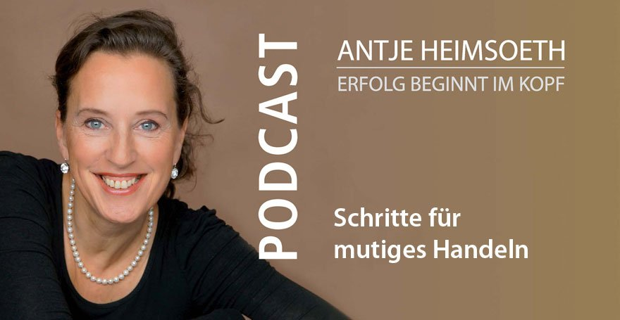 Schritte für mutiges Handeln - Podcast Antje Heimsoeth
