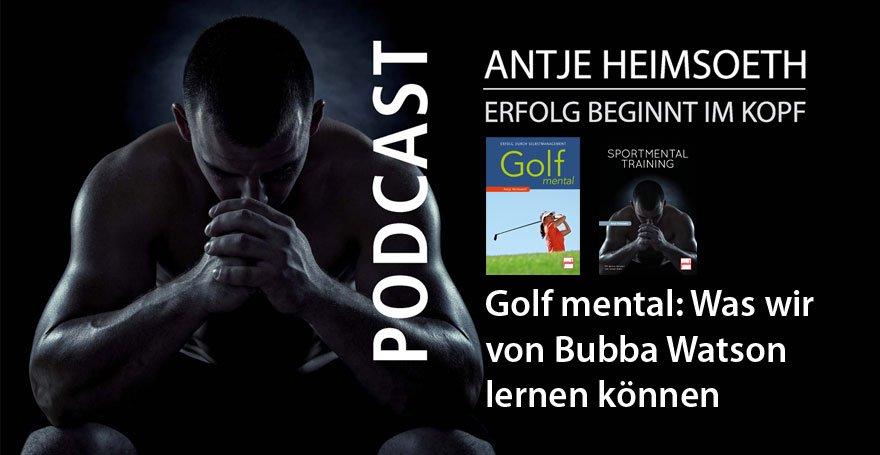 Podcast Golf mental: Was wir von Bubba Watson lernen können – Antje Heimsoeth