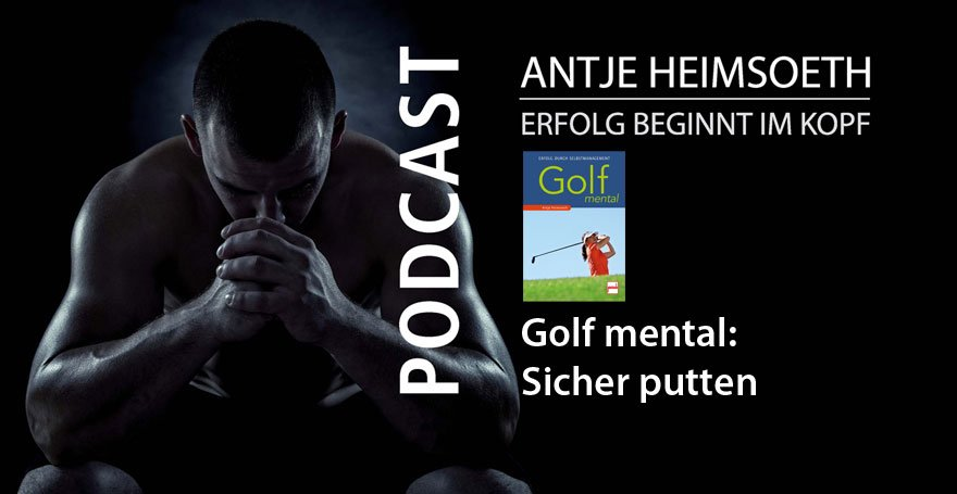 Golf Mental: Sicher Putten - Antje Heimsoeth