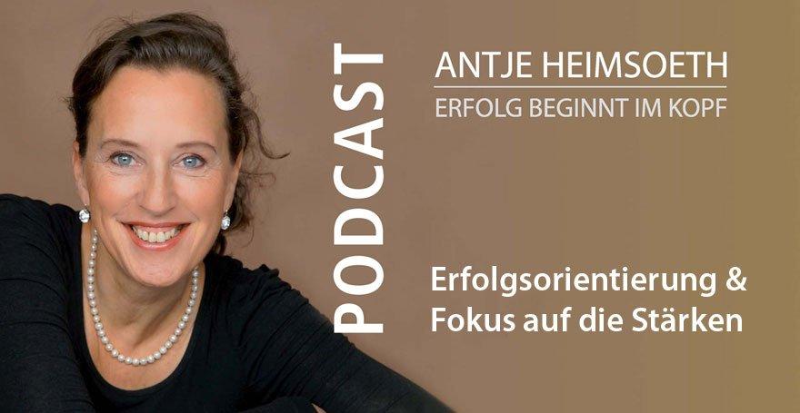 Podcast: Erfolgsorientierung & Fokus auf die Stärken - Antje Heimsoeth