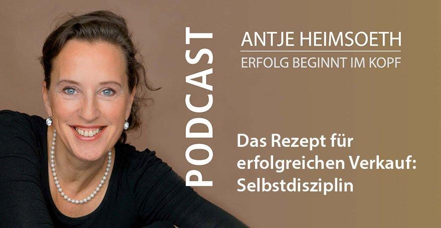 Podcast Das Rezept für erfolgreichen Verkauf: Selbstdisziplin - Antje Heimsoeth
