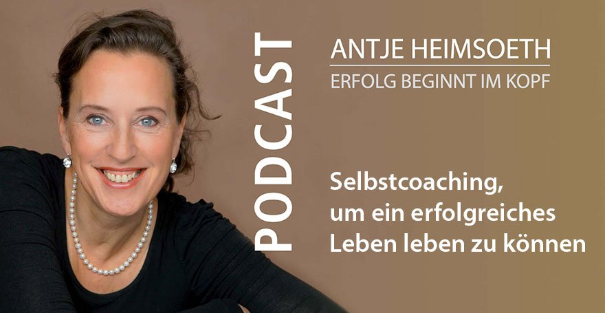 Podcast: Selbstcoaching, um ein erfolgreiches Leben leben zu können - Antje Heimsoeth