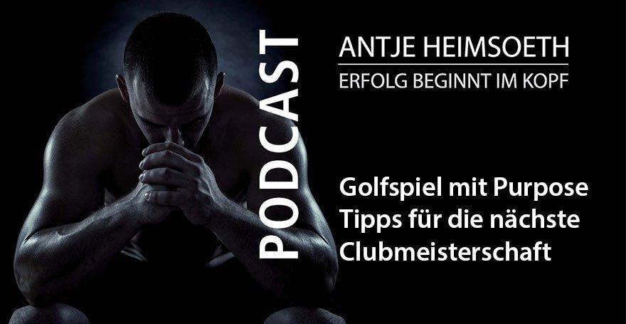 Podcast - Golfspiel mit Purpose – Tipps für die nächste Clubmeisterschaft - Antje Heimsoeth