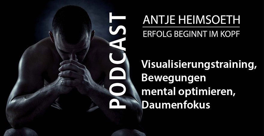 Visualisierungstraining, Bewegungen mental optimieren, Daumenfokus