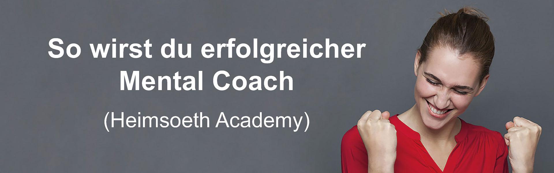 So wirst du erfolgreicher Mental Coach (Heimsoeth Academy)