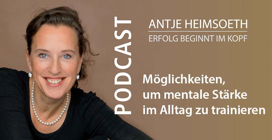 Möglichkeiten, um mentale Stärke im Alltag zu trainieren - Podcast Antje Heimsoeth