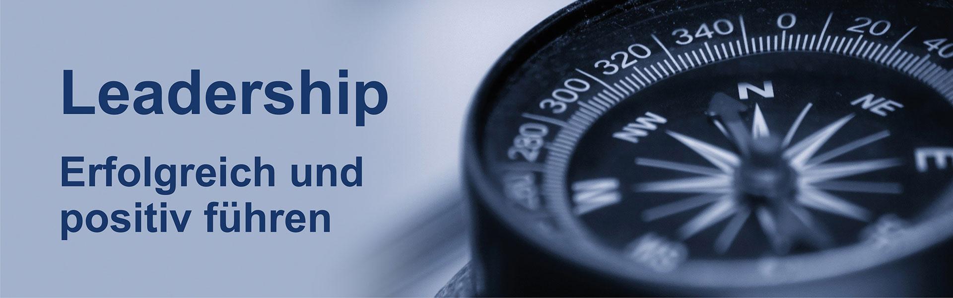 Leadership & Führungskompetenzen – Positiv und erfolgreich führen und motivieren